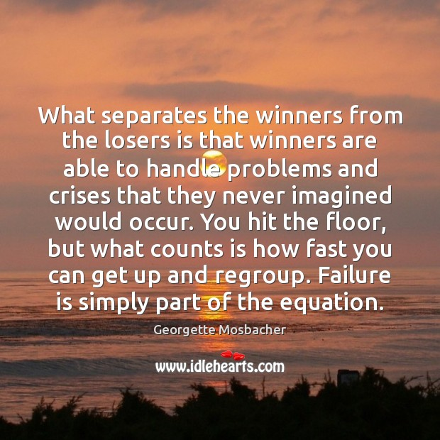What separates the winners from the losers is that winners are able Image