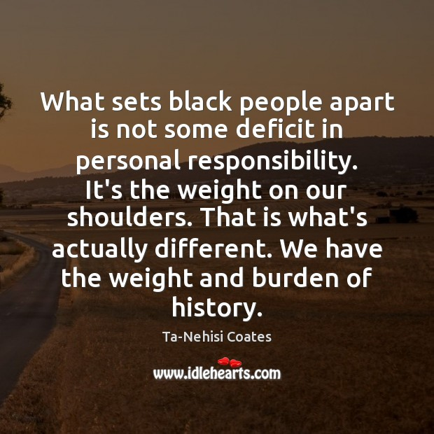 What sets black people apart is not some deficit in personal responsibility. Image