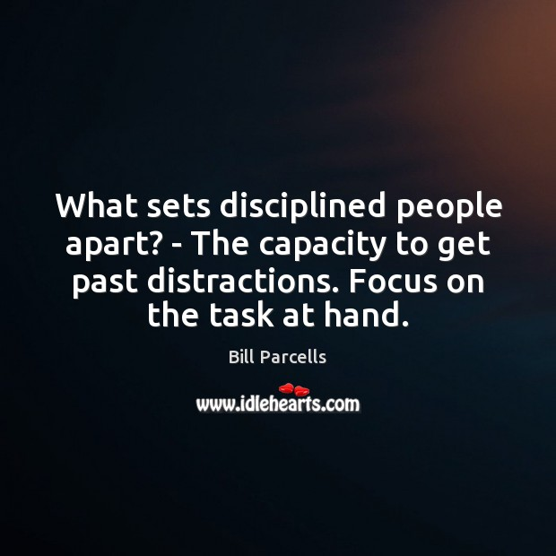 Image, What sets disciplined people apart? – The capacity to get past distractions.