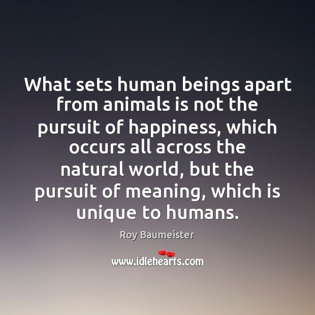 Image, What sets human beings apart from animals is not the pursuit of