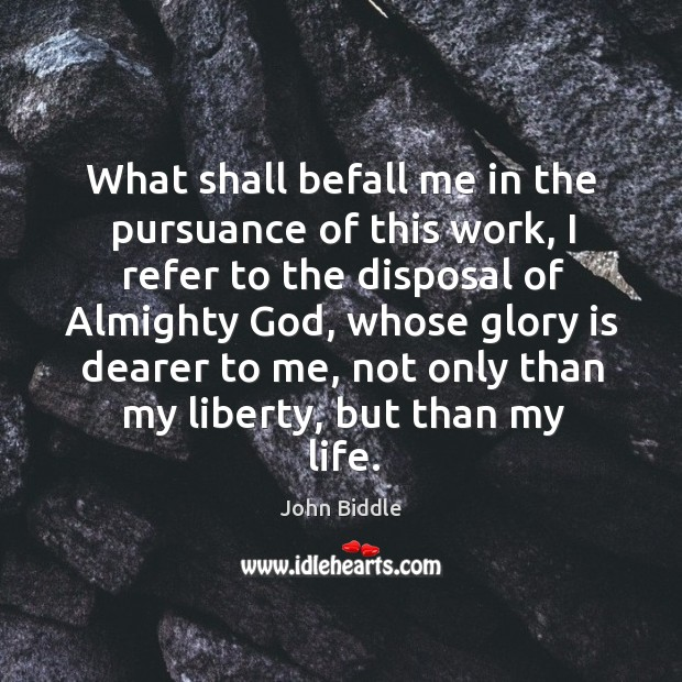 What shall befall me in the pursuance of this work, I refer to the disposal of almighty God Image