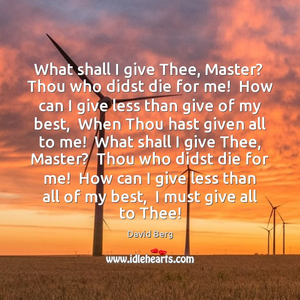 What shall I give Thee, Master?  Thou who didst die for me! David Berg Picture Quote