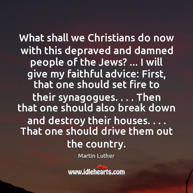What shall we Christians do now with this depraved and damned people Faithful Quotes Image
