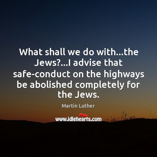 What shall we do with…the Jews?…I advise that safe-conduct on Image
