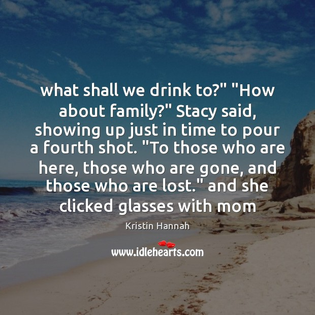 """What shall we drink to?"""" """"How about family?"""" Stacy said, showing up Image"""