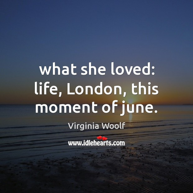 Image, What she loved: life, London, this moment of june.