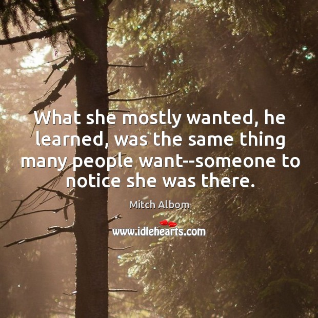 What she mostly wanted, he learned, was the same thing many people Mitch Albom Picture Quote