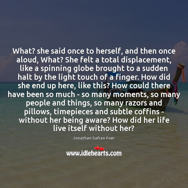 What? she said once to herself, and then once aloud, What? She Jonathan Safran Foer Picture Quote