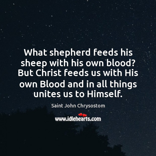 What shepherd feeds his sheep with his own blood? But Christ feeds Image