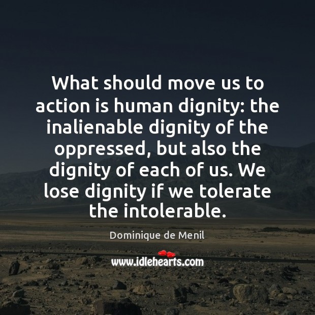 What should move us to action is human dignity: the inalienable dignity Image