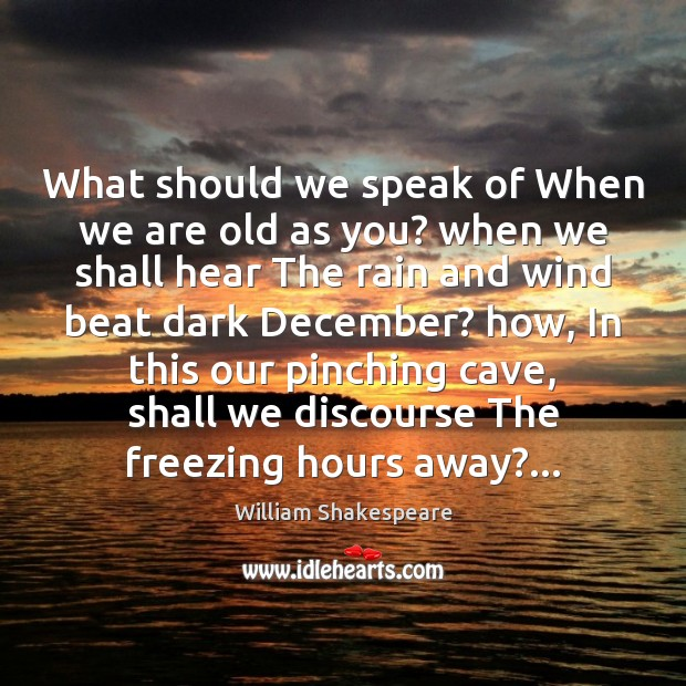 What should we speak of When we are old as you? when Image