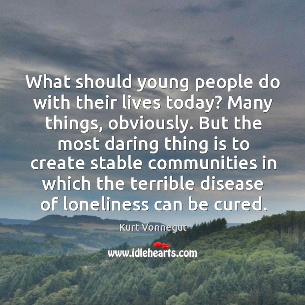 What should young people do with their lives today? many things, obviously. Image