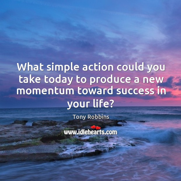 Image, What simple action could you take today to produce a new momentum