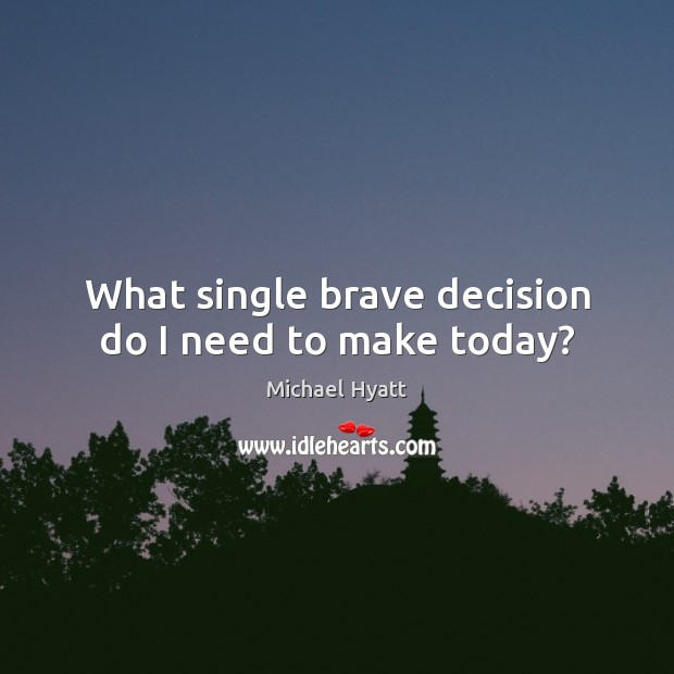 What single brave decision do I need to make today? Image