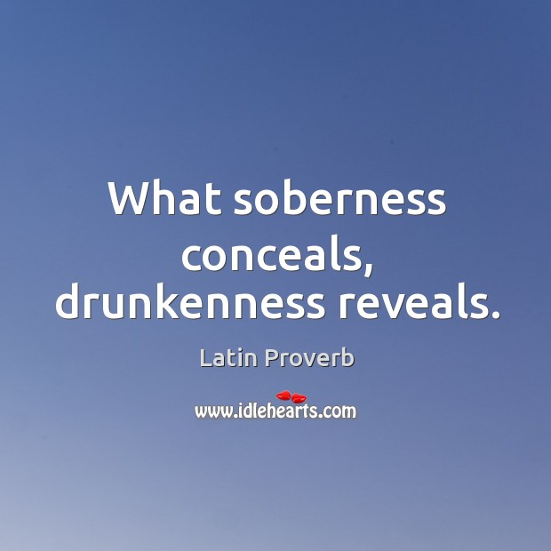Image, What soberness conceals, drunkenness reveals.