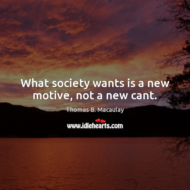 What society wants is a new motive, not a new cant. Image