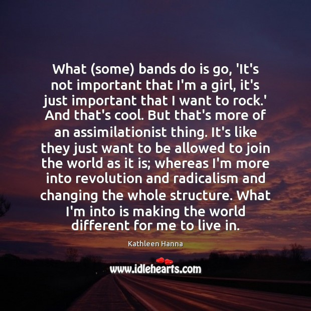 What (some) bands do is go, 'It's not important that I'm a Kathleen Hanna Picture Quote