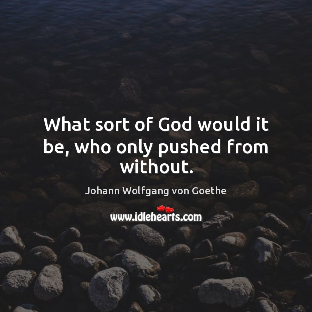Image, God, Only, Pushed, Sort, Who, Without, Would