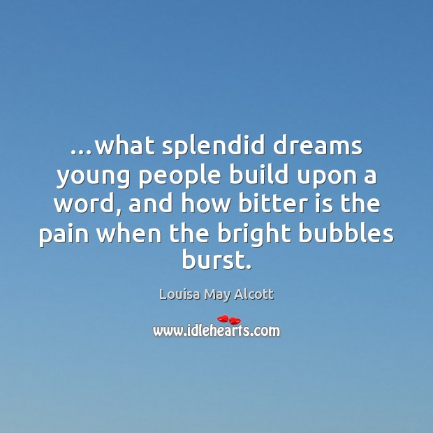 Image, …what splendid dreams young people build upon a word, and how bitter