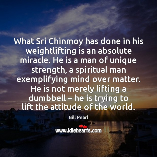 Image, What Sri Chinmoy has done in his weightlifting is an absolute miracle.