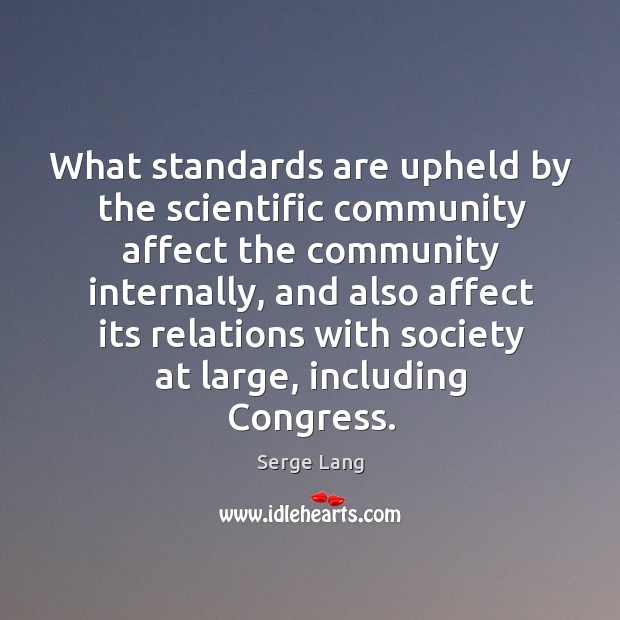 What standards are upheld by the scientific community affect the community internally Image