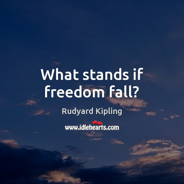 Image about What stands if freedom fall?