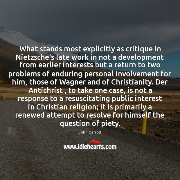 What stands most explicitly as critique in Nietzsche's late work in not John Carroll Picture Quote