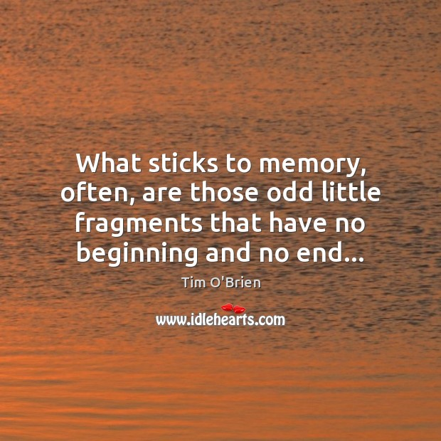 What sticks to memory, often, are those odd little fragments that have Tim O'Brien Picture Quote
