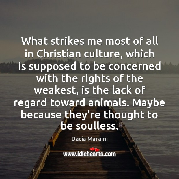 What strikes me most of all in Christian culture, which is supposed Dacia Maraini Picture Quote
