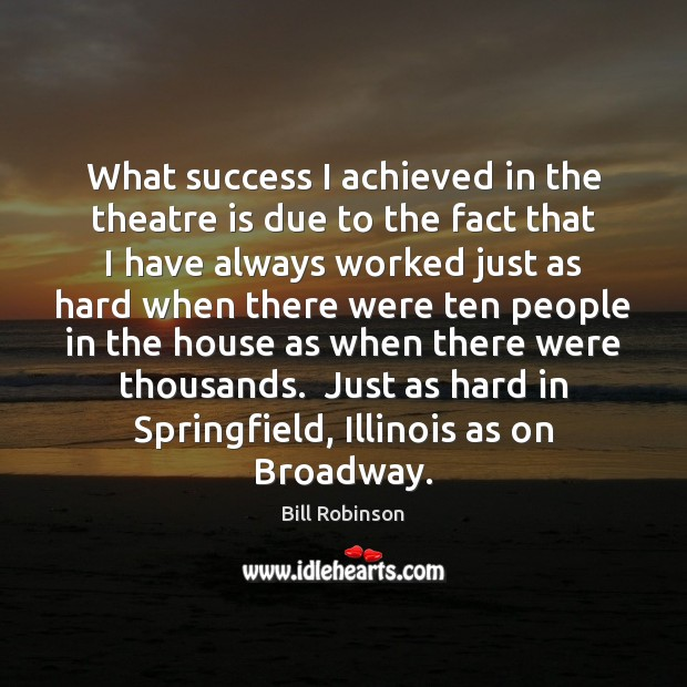 Image, What success I achieved in the theatre is due to the fact