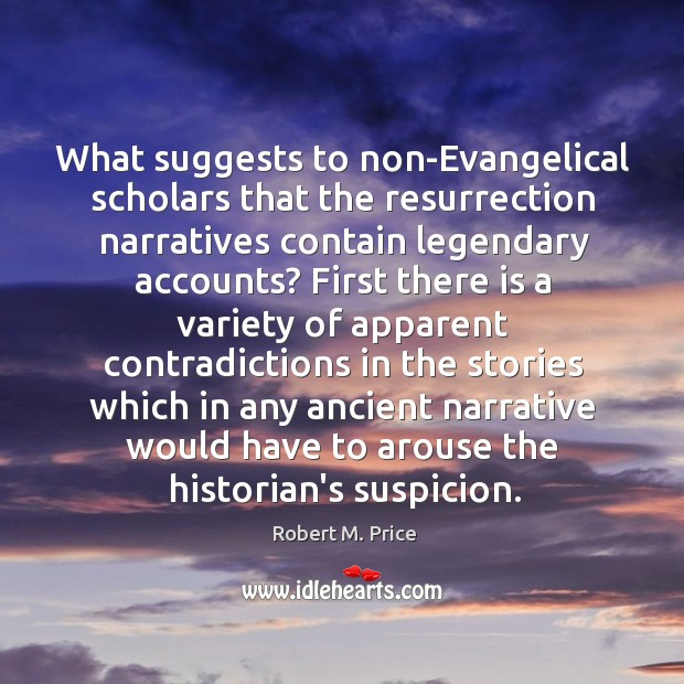 What suggests to non-Evangelical scholars that the resurrection narratives contain legendary accounts? Image