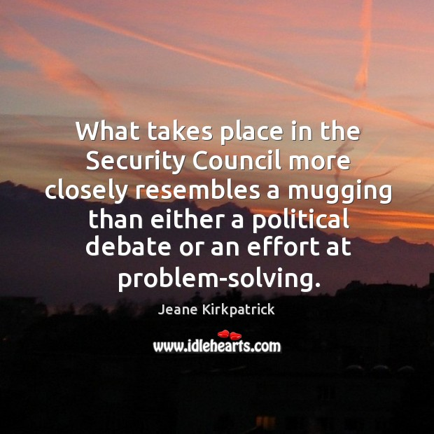 What takes place in the security council more closely resembles a mugging Jeane Kirkpatrick Picture Quote