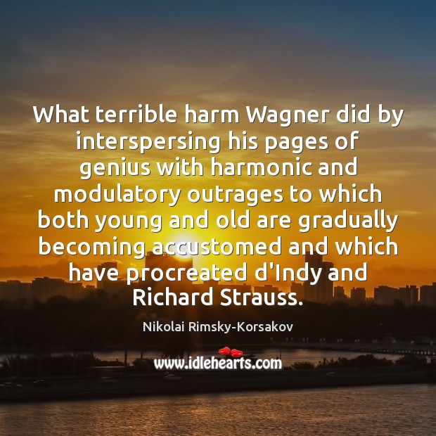 What terrible harm Wagner did by interspersing his pages of genius with Image