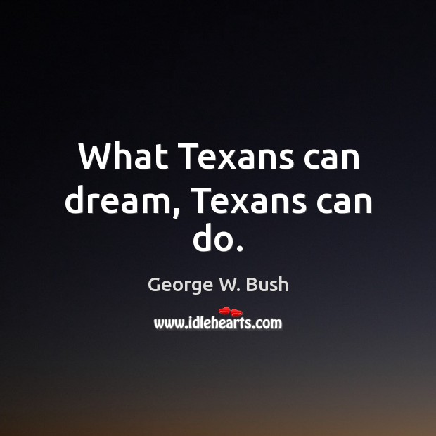 What Texans can dream, Texans can do. Image