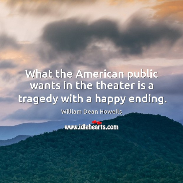 Image, What the american public wants in the theater is a tragedy with a happy ending.