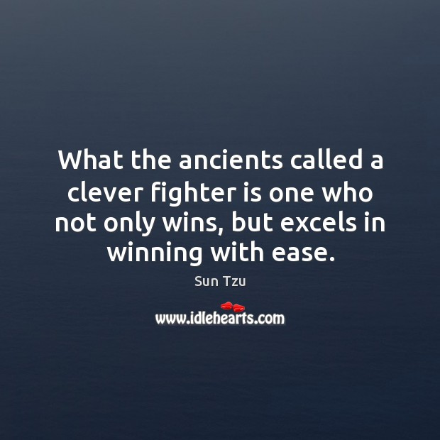 What the ancients called a clever fighter is one who not only Clever Quotes Image