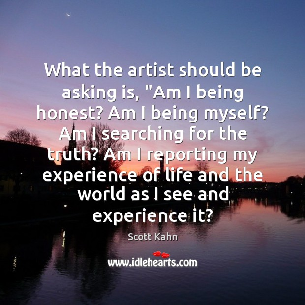 "Image, What the artist should be asking is, ""Am I being honest? Am"
