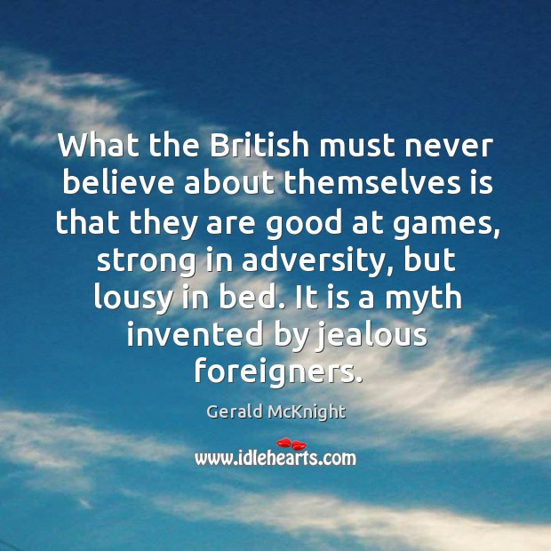 What the british must never believe about themselves is that they are good at games, strong in adversity, but lousy in bed. Image