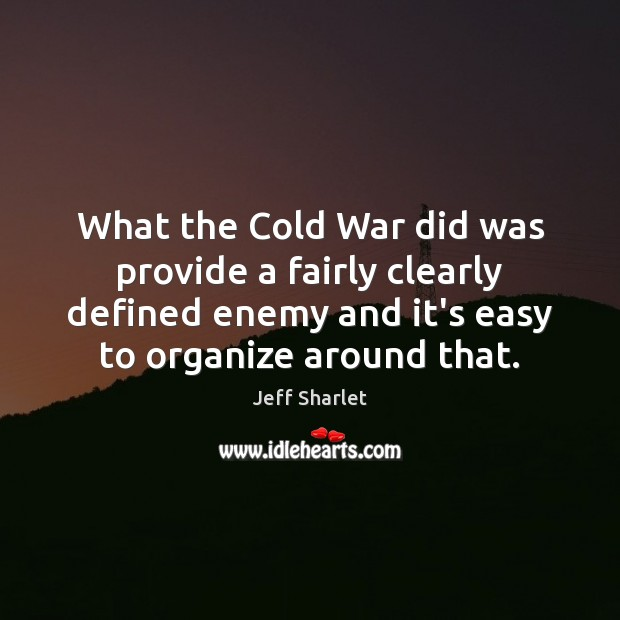 What the Cold War did was provide a fairly clearly defined enemy Jeff Sharlet Picture Quote