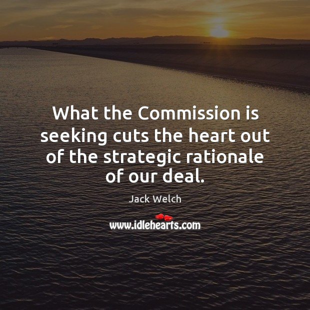 What the Commission is seeking cuts the heart out of the strategic rationale of our deal. Image