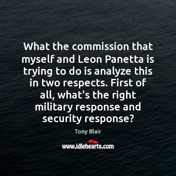 Image, What the commission that myself and Leon Panetta is trying to do