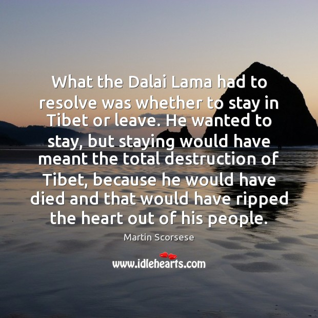 What the Dalai Lama had to resolve was whether to stay in Image