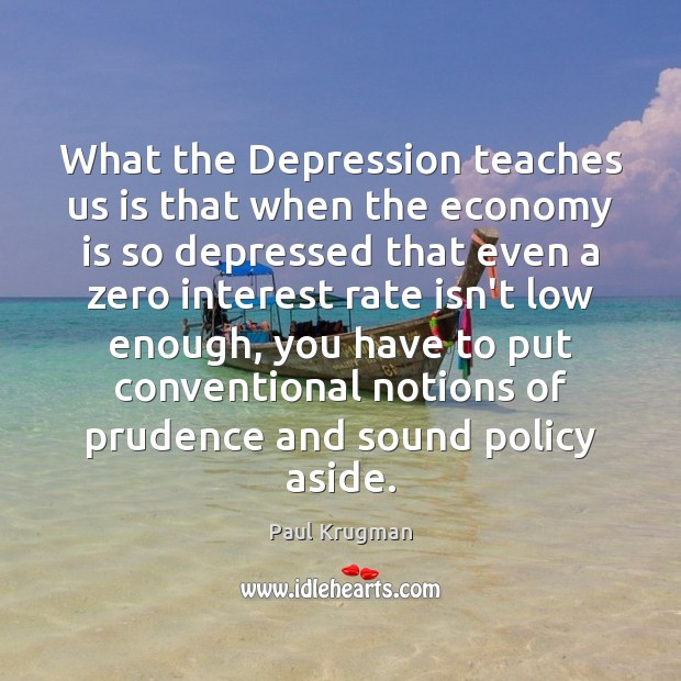 Image, What the Depression teaches us is that when the economy is so