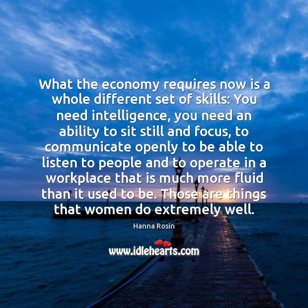 What the economy requires now is a whole different set of skills: Image