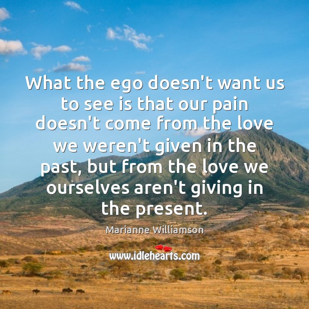What the ego doesn't want us to see is that our pain Image