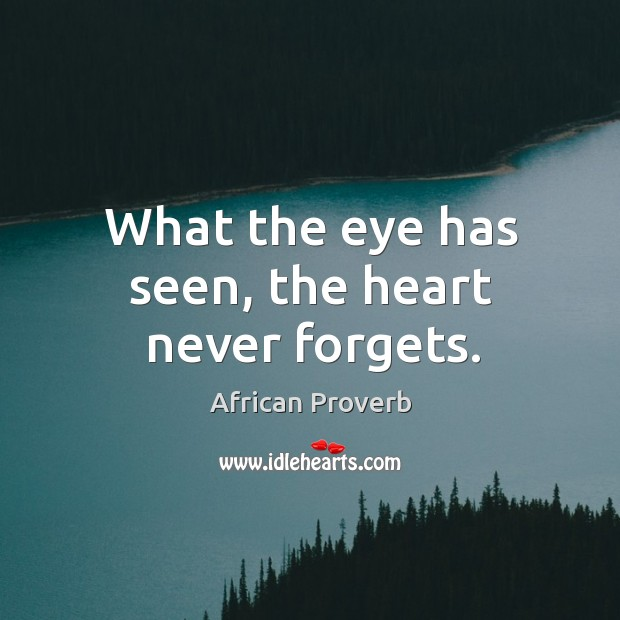 What the eye has seen, the heart never forgets. Image
