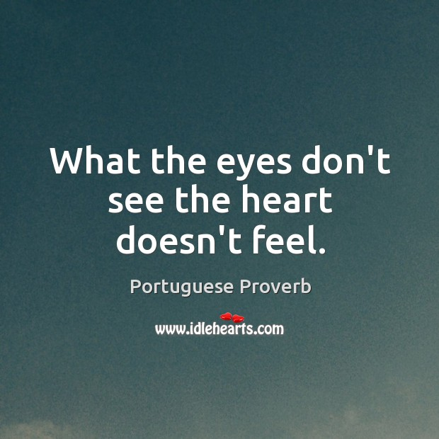 Image, What the eyes don't see the heart doesn't feel.