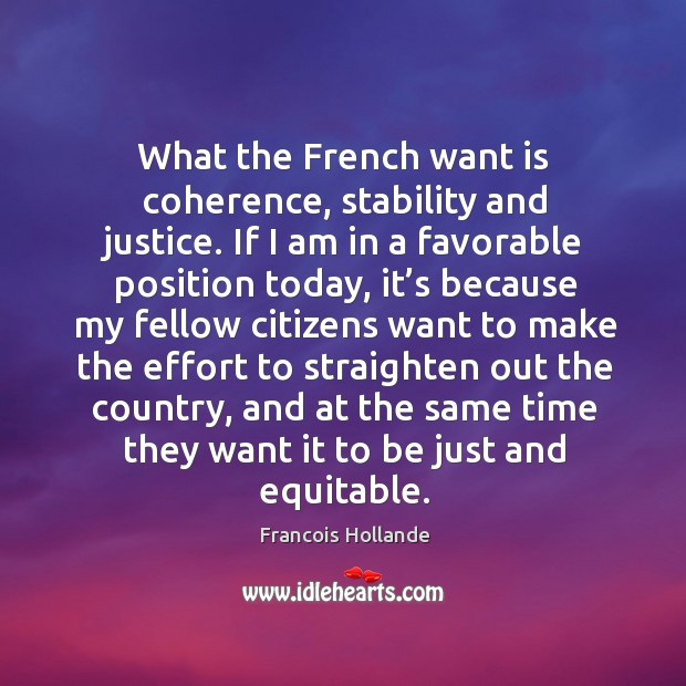 Image, What the french want is coherence, stability and justice. If I am in a favorable position today