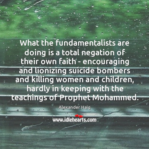 What the fundamentalists are doing is a total negation of their own Image