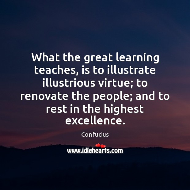 What the great learning teaches, is to illustrate illustrious virtue; to renovate Image